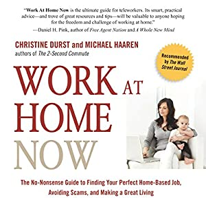 Work at Home Now: The No-nonsense Guide to Finding Your Perfect Home-based Job, Avoiding Scams, and Making a Great Living Audiobook