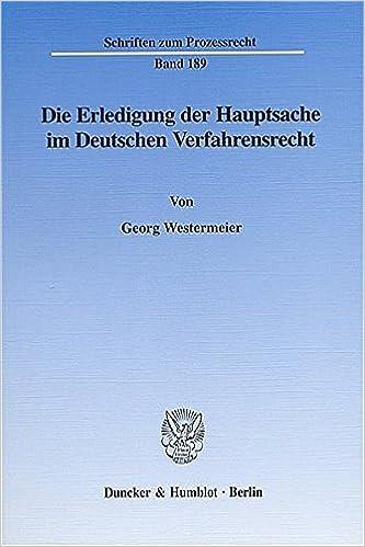 Book Die Erledigung der Hauptsache im Deutschen Verfahrensrecht. Eine vergleichende Darstellung des Prozeßinstituts der Hauptsacheerledigung vornehmlich im Zivil- und Verwaltungsprozeß