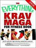 img - for The Everything Krav Maga for Fitness Book: Get fit fast with this high-intensity martial arts workout book / textbook / text book