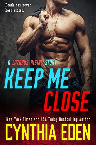 Keep Me Close (Lazarus Rising Book 2) by [Eden, Cynthia]