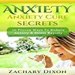 Anxiety Cure Secrets: 10 Proven Ways to Reduce Anxiety & Stress Rapidly | Zachary Dixon