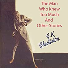 The Man Who Knew Too Much and Other Stories | Livre audio Auteur(s) : G. K. Chesterton Narrateur(s) : Alan Munro