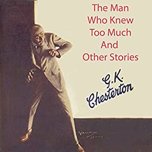 The Man Who Knew Too Much and Other Stories Hörbuch von G. K. Chesterton Gesprochen von: Alan Munro