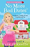 No More Bad Dates: A romantic comedy of love, friendship... and tea (High Tea Book 1) (Cozy Cottage Café 5)