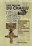 The Viking Age : The Early History, Manners, and Customs of the Ancestors of the English-Speaking Nations: Illustrated from the Antiquities Discovered in Mounds, Cairns, and Bogs As Well As from the Ancient Sagas and Eddas, Chaillu, Paul Belloni Du, 1402171005
