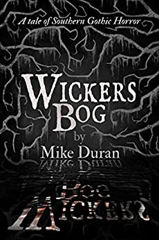 Wickers Bog: A Tale of Southern Gothic Horror by [Duran, Mike]