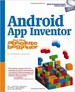 Book Android App Inventor for the Absolute Beginner 1st by Prayaga, Lakshmi, Hawthorne, Jeffrey, Whiteside, Alex (2013)