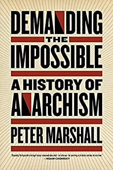 Demanding the Impossible: A History of Anarchism by [Marshall, Peter]