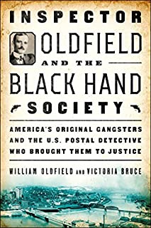 Book Cover: Inspector Oldfield and the Black Hand Society: America's Original Gangsters and the U.S. Postal Detective who Brought Them to Justice