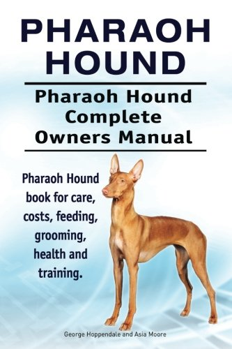 Pharaoh Hound. Pharaoh Hound Complete Owners Manual. Pharaoh Hound book for care, costs, feeding, grooming, health and training.