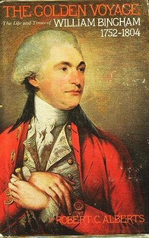 The Golden Voyage: The Life and Times of William Bingham, 1752-1804