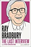 Ray Bradbury: The Last Interview: And other Conversations (The Last Interview Series)