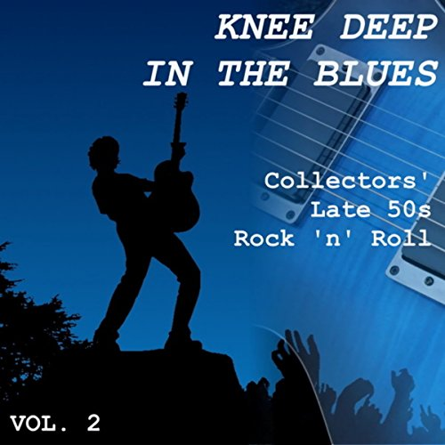 Knee Deep in the Blues: Collectors' Late 50s Rock 'n' Roll, Vol. 2 ()