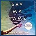 Say My Name Audiobook by Allegra Huston Narrated by Allegra Huston