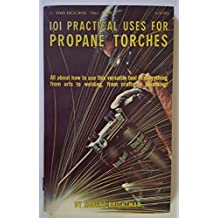 101 Practical Uses for Propane Torches