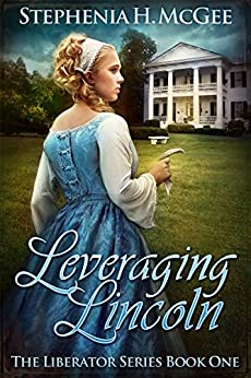Leveraging Lincoln: A Civil War Novel (The Liberator Series Book 1) by [McGee, Stephenia H.]