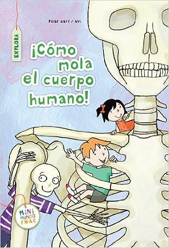 ¡Como mola el cuerpo humano! (Mini Mundo Fnac): Amazon.es: Pilar Garí de Aguilera, Pilar Giménez Avilés: Libros