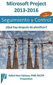 Microsoft Project 2013-2016, Seguimiento y Control: ¿Qué hay después de planificar? (Administrando Proyectos con Microsoft Project nº 3) de [de Lira, Rafael Ruiz Velasco]