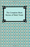 The Complete Short Stories of Mark Twain, Mark Twain, 1420931210