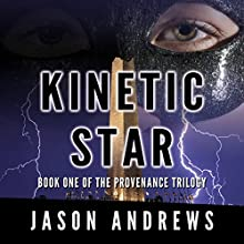 Kinetic Star: The Provenance Trilogy, Book 1 Audiobook by Jason Andrews Narrated by Jason Andrews