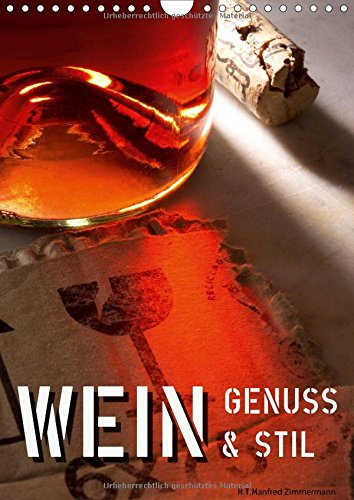 Wein-Genuss & Stil (Wandkalender 2017 DIN A4 hoch): FineArt Fotografie zum Thema Wein und eine künstlerische Sichtweise (Monatskalender, 14 Seiten ) (CALVENDO Kunst)
