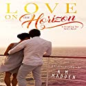 Love on the Horizon: A Breaking the Rules Novel Audiobook by A.M. Madden Narrated by Jim McCabe