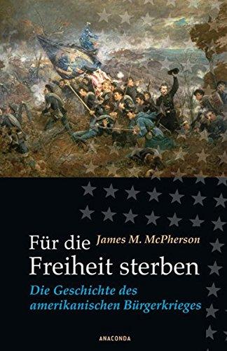 Für die Freiheit sterben. Die Geschichte des amerikanischen Bürgerkrieges