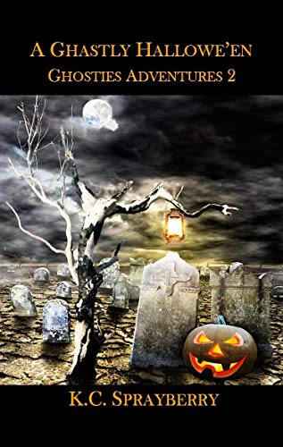 A Ghastly Hallowe'en (Ghosties Adventures Book 2) by [Sprayberry, K. C.]