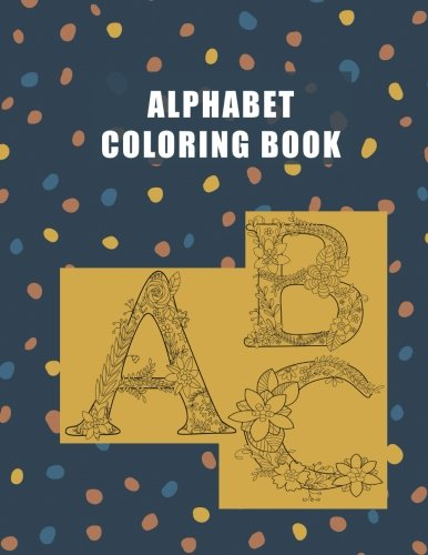 Alphabet Coloring Book: ABC, A-Z Large Letters, Floral Art,  Adult Coloring Book for Stress Relief