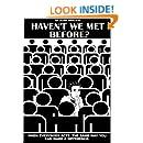 Haven't We Met Before?