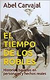 EL TIEMPO DE LOS ROBLES: Historias basadas en personajes y hechos reales (Spanish Edition)