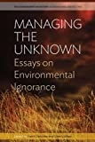 "BOOKS RECEIVED:  Frank Uekotter and Uwe Lubken, eds., ""Managing the Unknown: Essays on Environmental Ignorance"" (Berghahn Books, 2016)"
