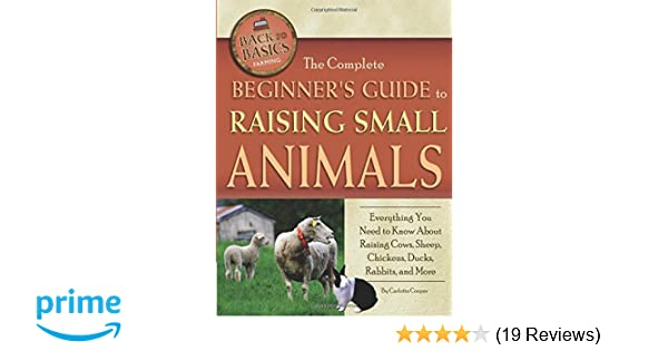 The Complete Beginners Guide To Raising Small Animals Everything