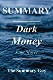 img - for Summary - Dark Money: By Jane Mayer - The Hidden History of the Billionaires Behind the Rise of the Radical Right (Dark Money: A Full Book Summary - ... Paperback, Audible, Audiobook, Summary) book / textbook / text book