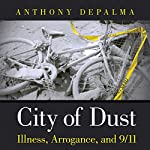 City of Dust: Illness, Arrogance, and 9/11 | Anthony DePalma