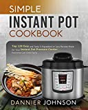 Simple Instant Pot Cookbook: Top 120 Easy and Tasty 5-Ingredient or Less Recipes Made for Your Instant Pot Pressure Cooker, Everyone Can Cook Easily