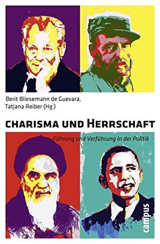 Charisma und Herrschaft: Führung und Verführung in der Politik Broschiert – 11. April 2011 Berit Bliesemann de Guevara Tatjana Reiber Campus Verlag 3593393786