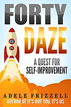 Forty Daze: A Quest for Self-Improvement by [Frizzell, Adele]