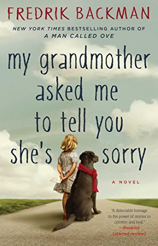 My Grandmother Asked Me to Tell You She's Sorry: A Novel by [Backman, Fredrik]