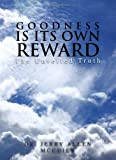 Goodness Is Its Own Reward, Jerry Allen McCuien, 145001139X