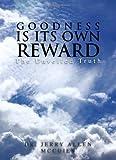 Goodness Is Its Own Reward, Jerry Allen McCuien, 145001139X