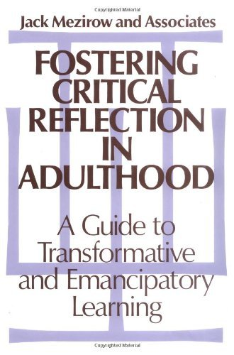 By Jack Mezirow and Associates - Fostering Critical Reflection in Adulthood: A Guide to Transformative and Emannipatory Learning