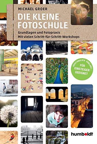 Die kleine Fotoschule: Grundlagen und Fotopraxis. Mit vielen Schritt-für Schritt-Workshops (humboldt - Freizeit & Hobby)
