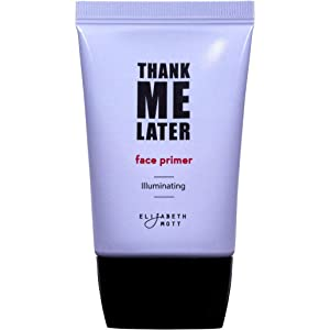 Thank Me Later Primer by Elizabeth Mott. Paraben-free and Cruelty Free. … Illuminating Face Primer (30G)