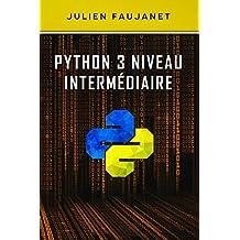 Python 3 niveau intermédiaire (French Edition)