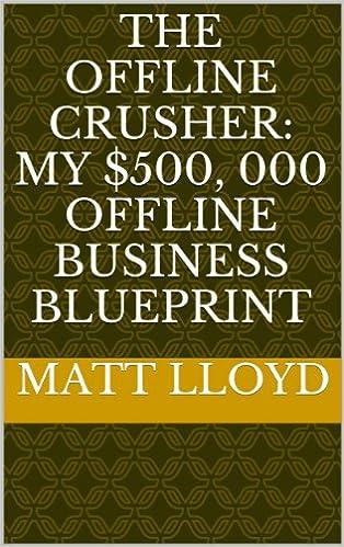 The Offline Crusher: My $500, 000 Offline Business Blueprint