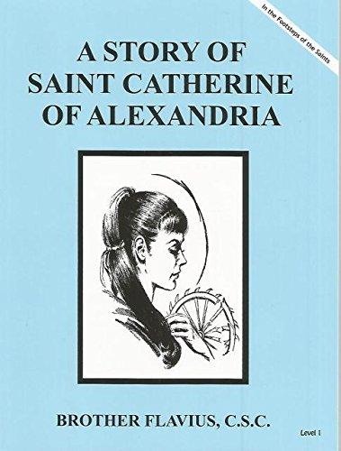 A Story of Saint Catherine of Alexandria Dujarie Brother Ernest, C.S.C. (In the Footsteps of the Saints)
