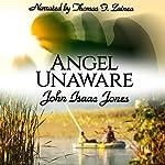 Angel Unaware | John Isaac Jones