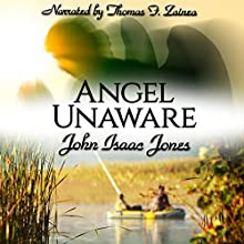 Angel Unaware Audiobook by John Isaac Jones Narrated by Tom Zainea