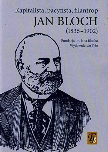 Jan Bloch 1836-1902 kapitalista pacyfista filantrop Jan Bloch 1836-1902 kapitalista pacyfista filantrop